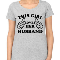 This Girl Loves Her Husband | Wedding Gift | New Wife Announcement Shirt | Valentine Day Gift | Women T Shirt | Gift for Her
