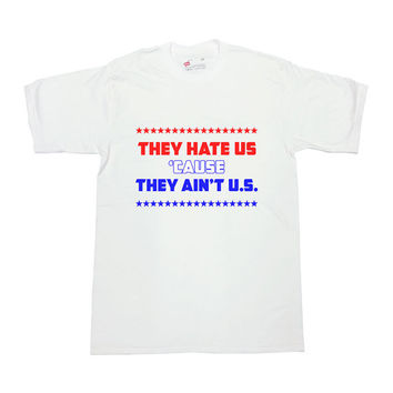 America TShirt They Hate Us Cause They Aint U.S. Shirt July 4th T-Shirt Fourth of July TShirt USA Independence Day Funny Unisex Tee - SA245