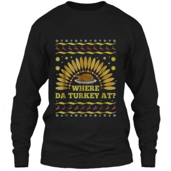 Where The Turkey At Funny Thanksgiving Ugly Sweater  LS Ultra Cotton Tshirt
