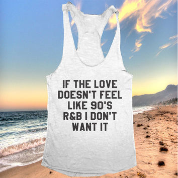 If the Love Doesn't Feel Like 90's r&b I Don't Want It tank top funny women ladies lady tops fitness yoga crossfit training workout gym
