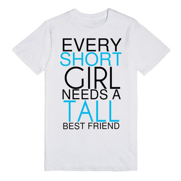Every Short Girl Needs A Tall Best Friend T-Shirt Tee T Shirt-2XL