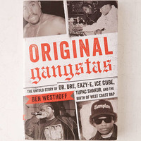 Original Gangstas: The Untold Story Of Dr. Dre, Eazy-E, Ice Cube, Tupac Shakur, And The Birth Of West Coast Rap By Ben Westhoff - Urban Outfitters