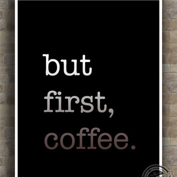 Inspirational Quotes, But First Coffee, inspiring quotes, typography, poem, poster, wall art, home decor, wall decor, 8x10, 11x14, 16x20