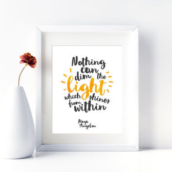 Nothing can dim the light which shines from within, Maya Angelou quote, 8x10 digital, inspiraional quote, Printable, Instant download poster