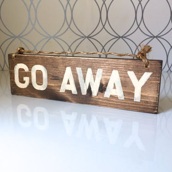 Go Away Sign / Wood Sign / Funny Sign