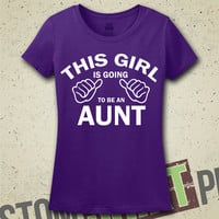 This Girl Is Going To Be An Aunt T-Shirt - Tee - Shirt - New Baby - Newborn - New Aunt - Baby Announcement - Pregnancy - Gift for Sister