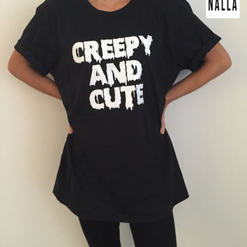 Creepy and cute Tshirt black Fashion funny slogan womens girls sassy cute