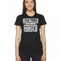 i play tennis because punching people is frowned upon 1 Ladies Fitted T-Shirt
