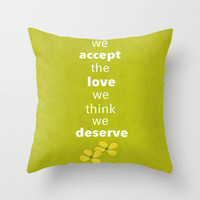 we accept the love we think we deserve Throw Pillow by lizbee