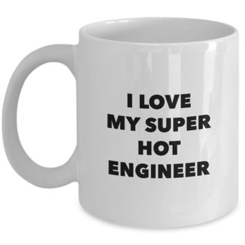 Valentine's Day Gift, Coffee Mug - I LOVE MY SUPER HOT ENGINEER - Best Present for Engineer Wife Husband Girlfriend Boyfriend