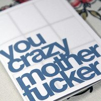 Your Crazy MotherFer / Crazy Son Of A B  'Happy Birthday Card'