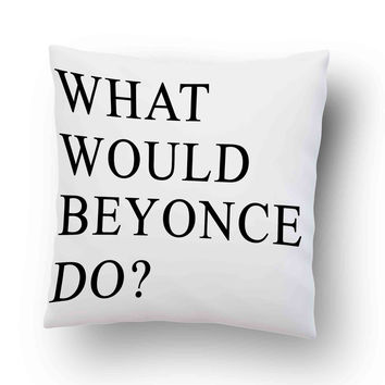 WHAT WOULD BEYONCE Quotes Pillow Cover