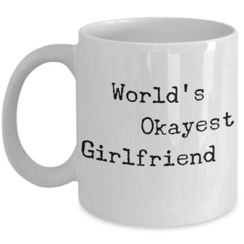 Girlfriend Birthday - Birthday Mug For Her - Funny Sayings Ceramic Cup - Coffee Couples Cup - Cute   Love Affirmation Gift - GF Couple Cup - World's Okayest Girlfriend Fun Saying Mugs