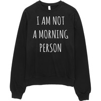 I Am Not A Morning Person | Black Crewneck Sweatshirt