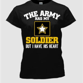 The Army Has My Soldier but I have His Heart T Shirt