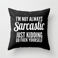 I'm Not Always Sarcastic Throw Pillow by Moop
