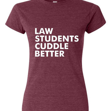 GREAT Law Students Cuddle Better T-shirt! Funny law students cuddle better shirt available in a variety of sizes and colors!