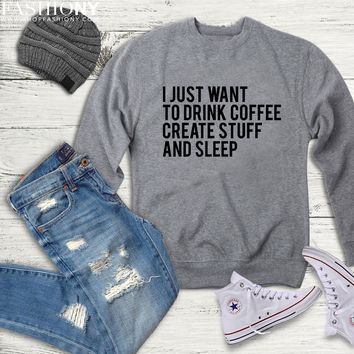 MORE STYLES! I Just Want To Drink Coffee Create Stuff And Sleep, Funny Graphic Tees, Tank-Tops & Sweatshirts