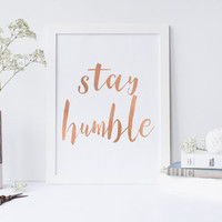 Stay humble art,prints,printable art,typography print,printable art,stay humble,printable art,art poster,typography print,typography art