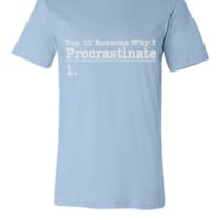 Top 10 Reasons Why I Procrastinate - Unisex T-shirt
