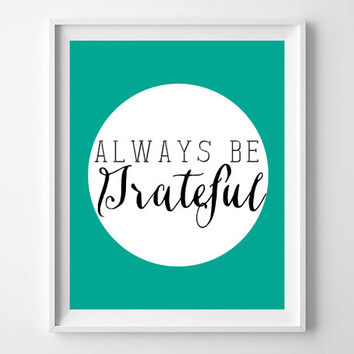 Always Be Grateful inspirational typography home decor print, prints and posters, inspirational quote art