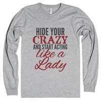 Hide Your Crazy And Start Acting Like A Lady Long Sleeve T-shirt (i...