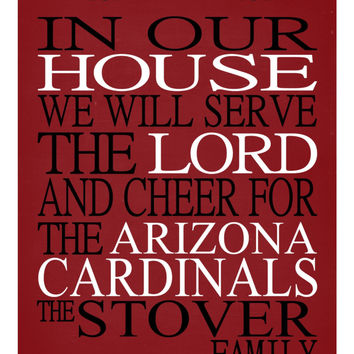 In Our House We Will Serve The Lord And Cheer for The Arizona Cardinals personalized print - Christian gift sports art - multiple sizes