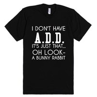 I Don't Have Add Blk-Unisex Black T-Shirt