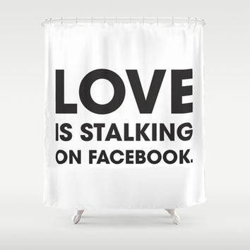 Love is Stalking on Facebook Shower Curtain by Rui Faria