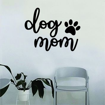 Dog Mom Paw Print Quote Wall Decal Sticker Bedroom Home Room Art Vinyl Inspirational Decor Cute Animals Puppy Pet Rescue Adopt Foster