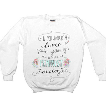 If You Wanna Be My Lover, You Gotta Get With My Feminist Ideologies -- Unisex Sweatshirt