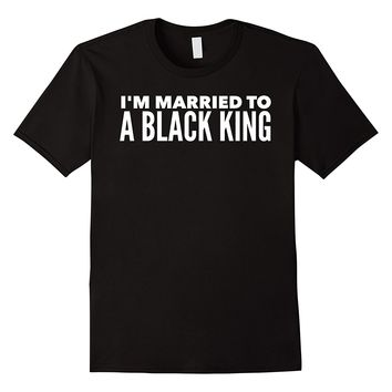 I'm Married To A Black King T-Shirt