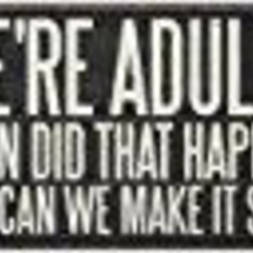 We're Adults Sign By Primitives By Kathy