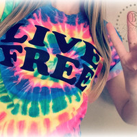 Live Free -- Design on Tye Dye Tee Shirt - Sizes S-XL.