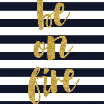 Be On Fire Print / Black and White Striped Print / Gold Glitter Print / Striped Wall Art / Motivational Print / Up to 13x19