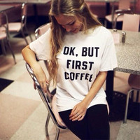 East Knitting The Summer Casual Short t shirt Women/Men OK BUT FIRST COFFEE Letters Printing Brand t shirt Harajuku Tees