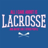 Lacrosse - All I Care About Lacrosse Short Sleeve Tee