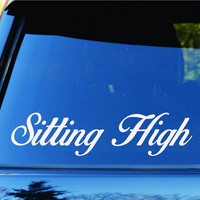 Sitting High Car Window Windshield Lettering Decal Sticker Decals Stickers JD...