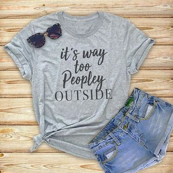 New Arrive Tumblr Letter Printed Tee it's way too peopley outside T-Shirt Casual Graphic Funny Tops Girl Gray Trendy Outfits