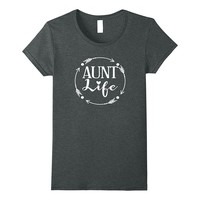 Aunt Life Tshirt Mothers Day Birthday Gift Idea New Aunt