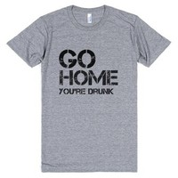 Go Home _____, You're Drunk-Unisex Athletic Grey T-Shirt