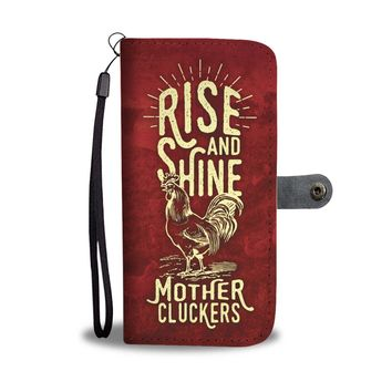 """Rise and Shine Mother Cluckers"" Phone Wallet Case"