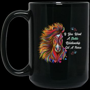 Horse Mug, Horse Gift, If You Want A Stable Relationship Get A Horse