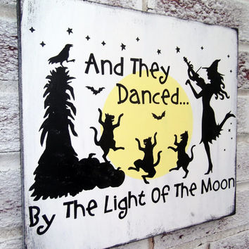 Halloween Decoration, And They Danced by the Light of the Moon, Halloween signs, Witch halloween decorations, black cats, Fall decor