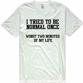 TRYING TO BE NORMAL t-shirt