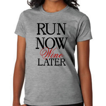 Run Now WINE Later Ladies Mens T Shirt Gift ideas Workout T Shirt Running Shirt Runners Gift Holiday T Shirt and Gift