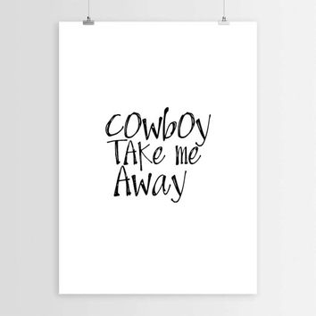 Cowboy take me away,Instant download,Inspirational poster,Motivational quote,Typography art,Typographic print,Word art,Wall decor,Printable