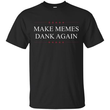 Make Memes Dank Again - A Great Shirt for All of America