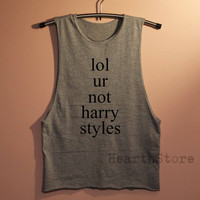 lol ur not harry styles Shirt Muscle Tee Muscle Tank Top TShirt Unisex - size S M L