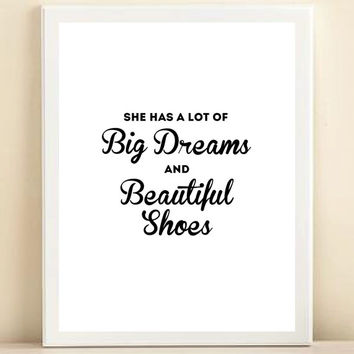 Black and White 'She Has a Lot of Big Dreams and Beautiful Shoes' print poster